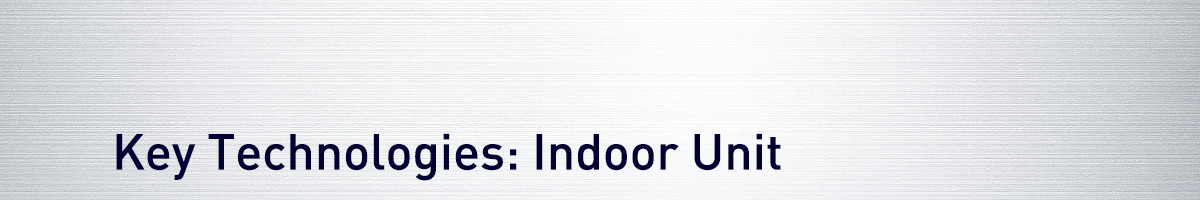 Key Technologies: Indoor Unit
