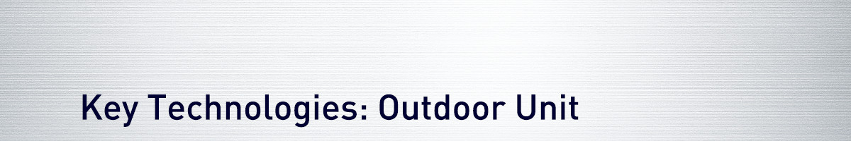 Key Technologies: Outdoor Unit